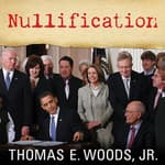 Nullification by  Thomas E. Woods Jr. PhD audiobook