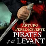 Pirates of the Levant by  Arturo Pérez-Reverte audiobook