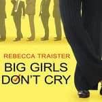 Big Girls Don't Cry by  Rebecca Traister audiobook
