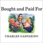 Bought and Paid For by  Charles Gasparino audiobook