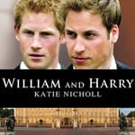 William and Harry by  Katie Nicholl audiobook