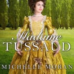 Madame Tussaud by  Michelle Moran audiobook