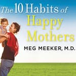 The 10 Habits of Happy Mothers by  Meg Meeker MD audiobook