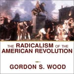 The Radicalism of the American Revolution by  Gordon S. Wood audiobook