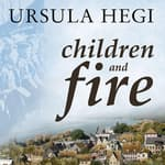 Children and Fire by  Ursula Hegi audiobook