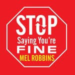 Stop Saying You're Fine by  Mel Robbins audiobook