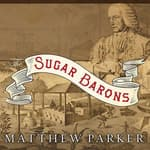 The Sugar Barons by  Matthew Parker audiobook