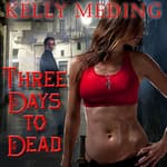 Three Days to Dead by  Kelly Meding audiobook