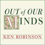 Out of Our Minds by  Ken Robinson, Ph.D. audiobook