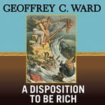 A Disposition to Be Rich by  Geoffrey C. Ward audiobook