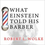 What Einstein Told His Barber by  Robert L. Wolke audiobook
