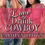 Love Drunk Cowboy by  Carolyn Brown audiobook