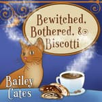Bewitched, Bothered, and Biscotti by  Bailey Cates audiobook