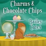 Charms and Chocolate Chips by  Bailey Cates audiobook