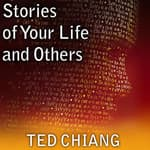 Stories of Your Life and Others by  Ted Chiang audiobook