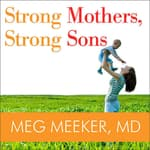 Strong Mothers, Strong Sons by  Meg Meeker MD audiobook