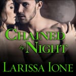 Chained by Night by  Larissa Ione audiobook