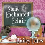 Some Enchanted Eclair by  Bailey Cates audiobook