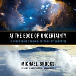 At the Edge of Uncertainty by  Michael Brooks PhD audiobook