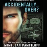 Accidentally...Over? by  Mimi Jean Pamfiloff audiobook
