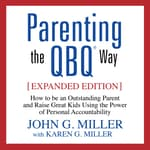 Parenting the QBQ Way, Expanded Edition by  John G. Miller audiobook