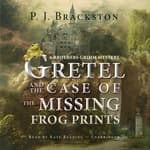 Gretel and the Case of the Missing Frog Prints by  P. J. Brackston audiobook