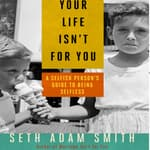 Your Life Isn't for You by  Seth Adam Smith audiobook
