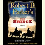 Robert B. Parker's The Bridge by  Robert Knott audiobook