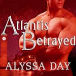Atlantis Betrayed by  Alyssa Day audiobook