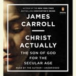 Christ Actually by  James Carroll audiobook