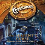 The Copernicus Legacy: The Serpent's Curse by  Tony Abbott audiobook