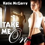 Take Me On by  Katie McGarry audiobook