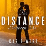 The Distance Between Us by  Kasie West audiobook