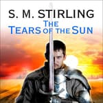 The Tears of the Sun by  S. M. Stirling audiobook