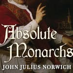 Absolute Monarchs by  John Julius Norwich audiobook