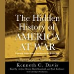 The Hidden History of America at War by  Kenneth C. Davis audiobook