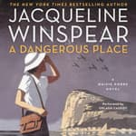 A Dangerous Place by  Jacqueline Winspear audiobook