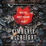 Where They Found Her by  Kimberly McCreight audiobook