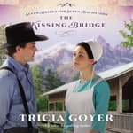 The Kissing Bridge by  Tricia Goyer audiobook