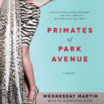 Primates of Park Avenue by  Wednesday Martin audiobook