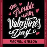 The Trouble with Valentine's Day by  Rachel Gibson audiobook
