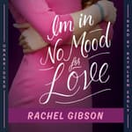 I'm in No Mood for Love by  Rachel Gibson audiobook