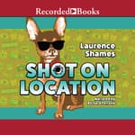 Shot on Location by  Laurence Shames audiobook