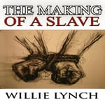 The Willie Lynch Letter and the Making of a Slave by  Willie Lynch audiobook