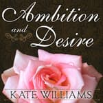 Ambition and Desire by  Kate Williams audiobook