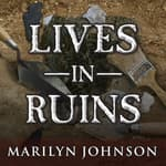 Lives in Ruins by  Marilyn Johnson audiobook