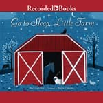 Go to Sleep, Little Farm by  Mary Lyn Ray audiobook