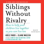Siblings Without Rivalry by  Adele Faber audiobook