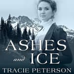 Ashes and Ice by  Tracie Peterson audiobook