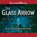 The Glass Arrow by  Kristen Simmons audiobook